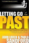 Letting Go of Your Past: Take Control of Your Future by Addressing the Habits, Hurts, and Attitudes from Previous Relationships by John Loren Sandford, Paula Sandford (Paperback, 2007)