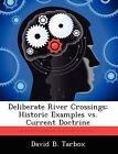 Deliberate River Crossings: Historic Examples vs. Current Doctrine by David B Tarbox (Paperback / softback, 2012)