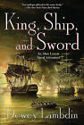 King, Ship and Sword by Dewey Lambdin (Paperback, 2011)