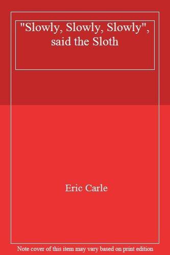 """Slowly, Slowly, Slowly"", said the Sloth By Eric Carle. 9780141333113"