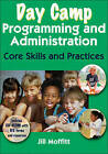 Day Camp Programming and Administration: Core Skills and Practices by Jill Moffitt (Paperback, 2011)