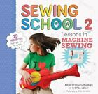 Sewing School: Sewing School 2 : Lessons in Machine Sewing; 20 Projects Kids Will Love to Make by Amie Petronis Plumley and Andria Lisle (2013, Paperback)
