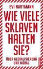 Wie viele Sklaven halten Sie? von Evi Hartmann (2016, Taschenbuch)