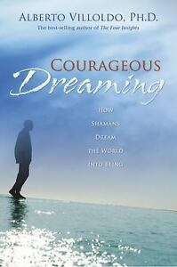 Courageous-Dreaming-How-Shamans-Dream-the-World-into-Being-Villoldo-Used-Book