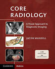Core Radiology: A Visual Approach to Diagnostic Imaging by Jacob Mandell (Paperback, 2013)