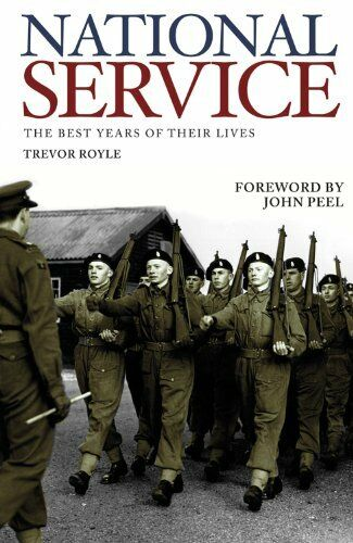 National Service: The Best Years of Their Lives By Trevor Royle. 9780233003191
