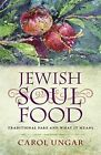 Jewish Soul Food: Traditional Fare and What it Means by Carol Ungar (Paperback, 2015)
