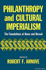 Philanthropy and Cultural Imperialism: The Foundations at Home and Abroad by Indiana University Press (Paperback, 1982)