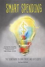Financial Literacy for Teens Ser.: Smart Spending : The Teens' Guide to Cash,...