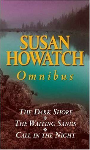 Susan Howatch Omnibus. 'The Dark Shore', 'The Waiting Sands' and 'Call in the ,