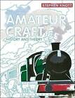 Amateur Craft: History and Theory by Stephen Knott (Hardback, 2015)