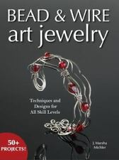 Bead and Wire Art Jewelry : Techniques and Designs for All Skill Levels by J. Marsha Michler (2006, Paperback)