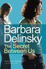 The Secret Between Us by Barbara Delinsky (2008, Hardcover)