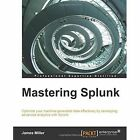 Mastering Splunk by James Miller (Paperback, 2014)