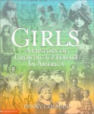 Girls : History of Growing up Female in America by Penny Colman (2000, Hardcove…