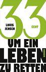 33 Cent - um ein Leben zu retten von Louis Jensen (2013, Gebundene Ausgabe)