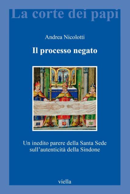 Il processo negato. Un inedito parere della Santa Sede sull'autenticità della Si