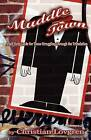 Muddle Town: A Self Help Guide for Those Struggling Through the Tribulation by Christian Lovgren (Paperback / softback, 2012)