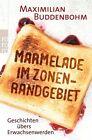 Marmelade im Zonenrandgebiet von Maximilian Buddenbohm (2012, Taschenbuch)