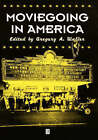 Moviegoing in America: A Sourcebook in the History of Film Exhibition by John Wiley and Sons Ltd (Paperback, 2001)
