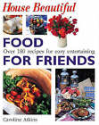 House Beautiful : Food for Friends - 25 Menus for Easy Entertaining by Caroline Atkins (Hardback, 1999)