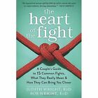 The Heart of the Fight: A Couple's Guide to Fifteen Common Fights, What They Really Mean, and How They Can Bring You Closer by Judith Wright (Paperback, 2016)