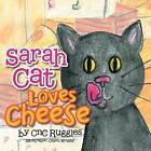 Sarah Cat Loves Cheese! by Cnc Ruggles (Paperback / softback, 2013)