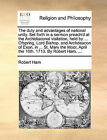 The Duty and Advantages of National Unity. Set Forth in a Sermon Preach'd at the Archidiaconal Visitation, Held by ... Ofspring, Lord Bishop, and Archdeacon of Exon, in ... St. Mary the Moor, April the 16th. 1713. by Robert Ham, ... by Robert Ham (Paperback / softback, 2010)
