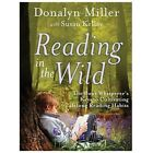 Reading in the Wild : The Book Whisperer's Keys to Cultivating Lifelong Reading Habits by Donalyn Miller (2013, Paperback)