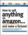 How to Sell Anything on Amazon... and Make a Fortune: Expert Advice on How to Expand Your Business Online and Generate Additional Revenue by Michael Bellomo, Joel Elad (Paperback, 2006)