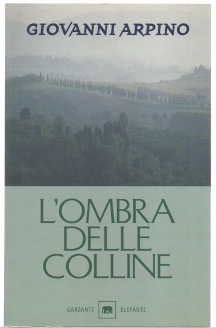 Giovanni Arpino L'OMBRA DELLE COLLINE 1^ed. Garzanti/Gli Elefanti 1999