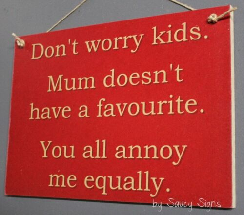 Don/'t Worry Kids Annoy Mum Equally Home Cooking Shabby Chic Rustic Wooden Sign