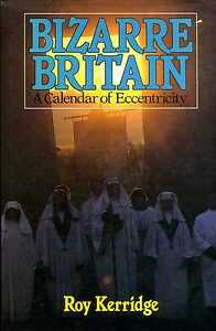 Kerridge Roy BIZARRE BRITAIN A CALENDAR OF ECCENTRICITY Hardback BOOK - <span itemprop=availableAtOrFrom>Llanwrda, United Kingdom</span> - Items may be returned within seven days if found not to be as described. Returns for reasons other than this must be by prior arrangement. Most purchases from business sellers are protec - Llanwrda, United Kingdom