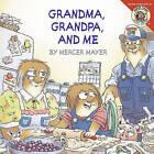 Grandma, Grandpa, and Me by Mercer Mayer (Hardback, 2007)