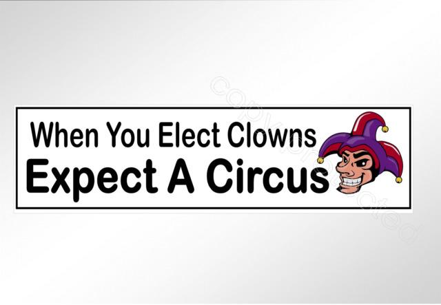 Funny car bumper sticker political when you elect clowns expect a circus decal