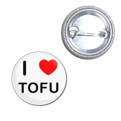 I Love Tofu Button Badge Choice 25mm//55mm//77mm Novelty Fun BadgeBeast