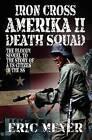 Iron Cross Amerika II: Death Squad by Eric Meyer (Paperback, 2011)