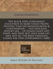 The Black Non-Conformist Discover'd in More Naked Truth Proving That Excommunication & Confirmation ... and Diocesan Bishops Are ... of Human Make and Shape, and That Not Only Some Lay-Men, But All the Keen-Cringing Clergy Are Non-Conformists (1682) by Edmund Hickeringill (Paperback / softback, 2011)