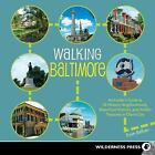 Walking: Walking Baltimore : An Insider's Guide to 33 Historic Neighborhoods, Waterfront Districts, and Hidden Treasures in Charm City by Evan Balkan (2013, Paperback)