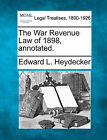 The War Revenue Law of 1898, Annotated. by Edward L Heydecker (Paperback / softback, 2010)