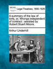 A Summary of the Law of Torts, Or, Wrongs Independent of Contract: Assisted by Hubert Stuart Moore. by Sir Arthur Underhill (Paperback / softback, 2010)