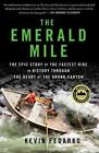 The Emerald Mile : The Epic Story of the Fastest Ride in History Through the Heart of the Grand Canyon by Kevin Fedarko (2014, Paperback)