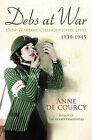 Debs at War: 1939-1945 by Anne De Courcy (Hardback, 2005)