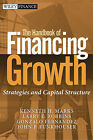 The Handbook of Financing Growth: Strategies and Capital Structure by Gonzalo Fernandez, John P. Funkhouser, Kenneth H. Marks, Larry E. Robbins (Hardback, 2005)