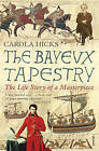 The Bayeux Tapestry: The Life Story of a Masterpiece by Carola Hicks (Paperback, 2007)
