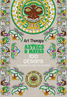 Art Therapy: Aztecs and Mayas: 100 Designs Colouring in and Relaxation by Jacqui Small LLP (Hardback, 2015)