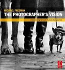 The Photographer's Vision: Understanding and Appreciating Great Photography by Michael Freeman (Paperback, 2011)
