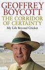 The Corridor of Certainty by Geoffrey Boycott (Hardback, 2014)