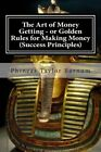 The Art of Money Getting - Or Golden Rules for Making Money (Success Principles) by MR Phineas Taylor Barnum (Paperback / softback, 2012)