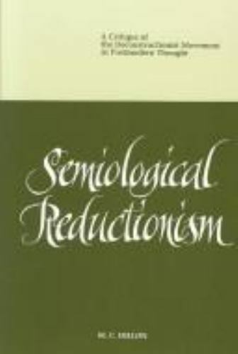Semiological Reductionism: A Critique of the Deconstructionist Movement in Postm